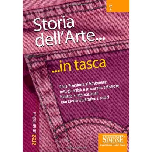 Storia Dell'arte. Dalla Preistoria Al Novecento: Tutti Gli Artisti E Le Correnti Artistiche Italiane E Internazionali