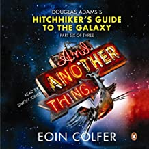And Another Thing.: Douglas Adams' Hitchhiker's Guide to the Galaxy: Part Six of Three