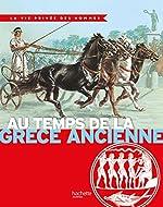 Au temps de la Grèce ancienne - La Vie Privée des Hommes de Pierre Miquel