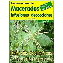 Preparación y uso de  MACERADOS, INFUSIONES, DECOCCIONES: Remedios biodinámicos contra las plagas de verduras (Crecer huerto nº 18304) (Spanish Edition)