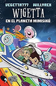 Wigetta en el planeta Mimisikú par  Willyrex