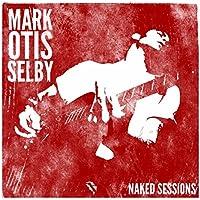 Mark Otis Selby - Naked Session
