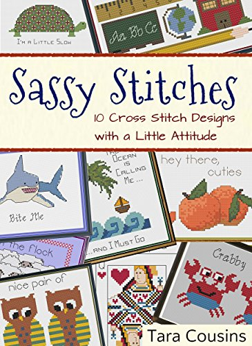 Sassy Stitches: 10 Cross Stitch Designs with a Little Attitude (Tiger Road Crafts Book 16) (English Edition)