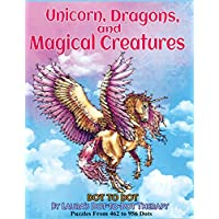 Unicorns, Dragons, and Magical Creatures Dot to Dot: Puzzles From 452 to 956 Dots: Volume 19 (Fun Dot to Dot for Adults)