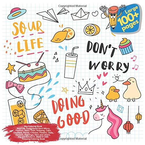 Big Coloring Book Sour Life Doing Good Don't Worry, Fashion, Baby, Teen, Relaxing, Cake, Elephant, Panda, Chinese, Flowers, Owls, Vampire, Flamingo, ... Good Dont Worry and others Doodle, Band 1)
