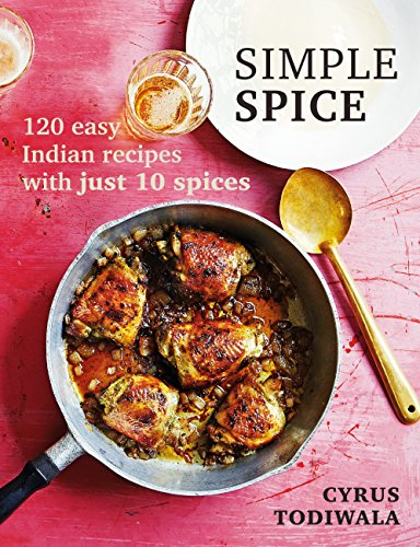 Simple Spice: 120 easy Indian recipes with just 10 spices (English Edition) por Cyrus Todiwala