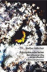 Prinzipien oder keine - Der schwarze Uhu weise schwätzt: Gedichte und Aphorismen