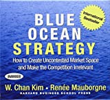 Blue Ocean Strategy: How to Create Uncontested Market Space and Make the Competition Irrelevant by W. Chan Kim (2006-09-25)