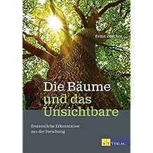 Die Bäume und das Unsichtbare - eBook: Erstaunliche Erkenntnisse aus der Forschung (German Edition)
