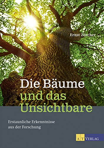 Die Bäume und das Unsichtbare - eBook: Erstaunliche Erkenntnisse aus der Forschung