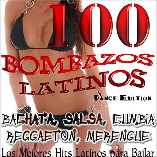 100 Bombazos Latinos (Dance Edition) : Los Mejores Hits Latinos para Bailar; Bachata