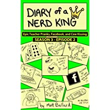 Diary of a Nerd King #3: Episode 2 - Epic Teacher Pranks, Facebook, and Cow Kissing