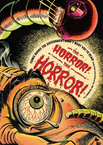 Horror! The Horror! : Comics Our Government Saved You from: Comic Books the Government Didn't Want You to Read! por Jim Trombetta