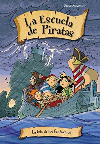 La isla de los fantasmas (La escuela de Piratas) por Steve Stevenson