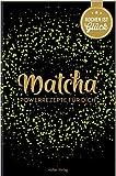 Matcha: Powerrezepte für dich (Die besten Rezepte der Welt)