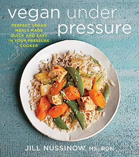 Vegan Under Pressure: Perfect Vegan Meals Made Quick and Easy in Your Pressure Cooker Einfach Schnellkochtopf