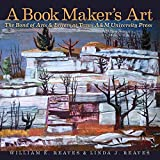 A Book Maker's Art: The Bond of Arts and Letters at Texas A&M University Press (Joe and Betty Moore Texas Art Series)