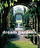 Dream Gardens - Jardins de rêve