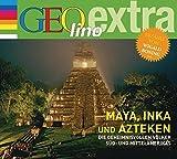 Maya, Inka und Azteken - Die geheimnisvollen Völker Süd- und Mittelamerikas: GEOlino extra Hör-Bibliothek - Martin Nusch