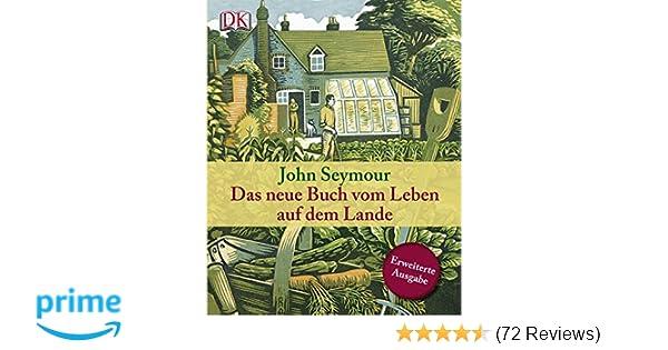 Das Neue Buch Vom Leben Auf Dem Lande Amazonde John Seymour Bã¼cher