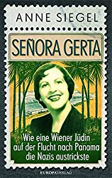 Señora Gerta: Wie eine Wiener Jüdin auf der Flucht nach Panama die Nazis austrickste