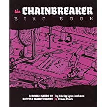 Chainbreaker Bike Book: A Rough Guide to Bicycle Maintenience