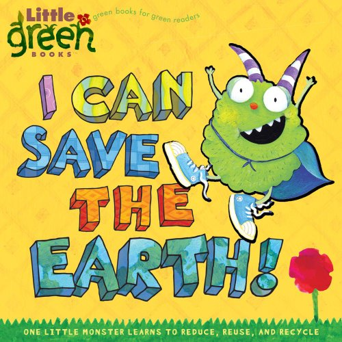I Can Save the Earth!: One Little Monster Learns to Reduce, Reuse, and Recycle (Little Green Books) por Alison Inches