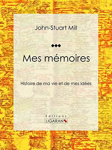 Mes mémoires: Histoire de ma vie et de mes idées
