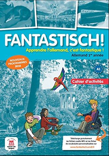 Fantastisch! 1ere année (A1) - Cahier d'activités d'allemand par Jocelyne Maccarini;Florian Boullot;Aurélie Déchalotte;Bente Lowin Kropf