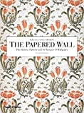 Telecharger Livres Papered Wall History Patterns and Techniques of Wallpaper 2nd E The History Patterns and Techniques of Wallpaper (PDF,EPUB,MOBI) gratuits en Francaise