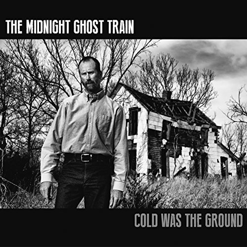 Cold Was The Ground by Midnight Ghost Train