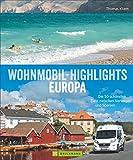 Wohnmobil-Highlights in Europa - Die schönsten Plätze und Sehenswürdigkeiten in Italien, Deutschland, Spanien, Schweden, Norwegen, am Atlantik und der Ostsee u.v.m - Thomas Kliem