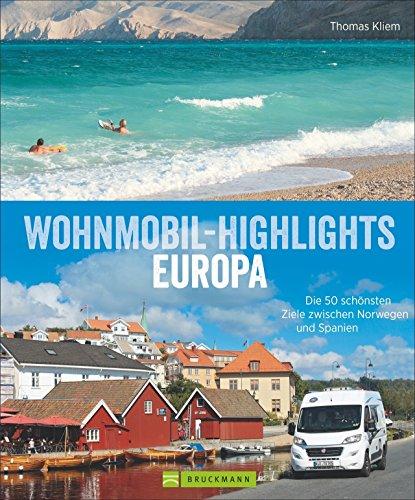Wohnmobil-Highlights in Europa - Die schönsten Plätze und Sehenswürdigkeiten in Italien,...