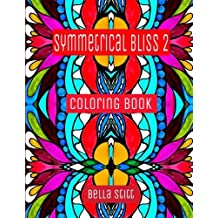 Symmetrical Bliss 2 Coloring Book: Relaxing Designs for Calming, Stress and Meditation: For Adults and Teens by Bella Stitt (2015-10-31)