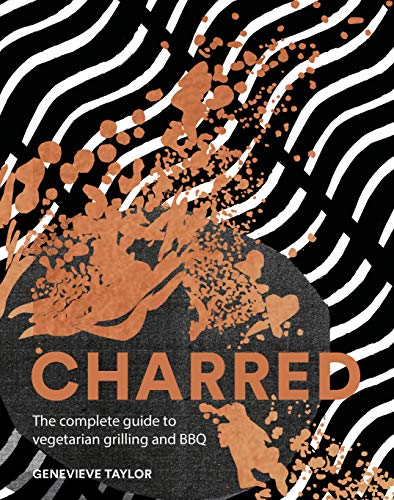 Charred: The complete guide to vegetarian grilling and barbecue Taylor Gadgets