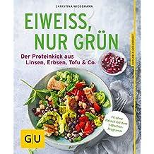 Eiweiß, nur grün: Der Proteinkick aus Linsen, Erbsen, Tofu & Co. (GU Ratgeber Ernährung (Gesundheit))