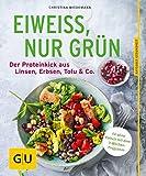 Eiweiß, nur grün: Der Proteinkick aus Linsen, Erbsen, Tofu & Co. (GU Ratgeber Ernährung (Gesundheit)) - Christina Wiedemann