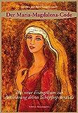 Der Maria Magdalena Code: Das neue Evangelium zur Aktivierung deines Schöpferpotenzials - Gabriela Gaastra-Levin
