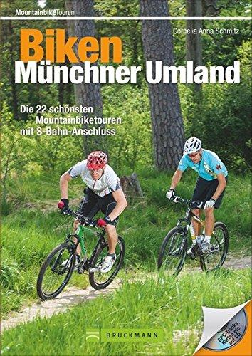 Download Biken Münchner Umland: Die 25 schönsten Mountainbiketouren mit S-Bahn-Anschluss