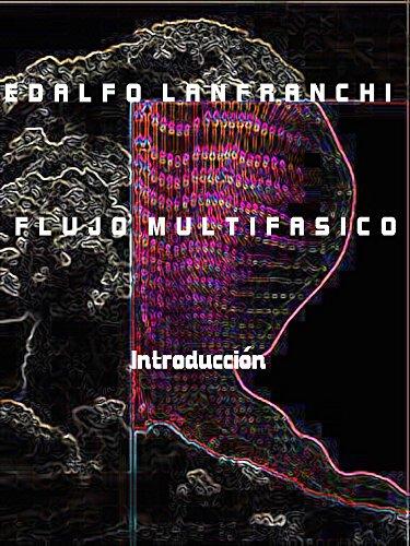 FLUJO MULTIFASICO: Introduccion por Edalfo Lanfranchi