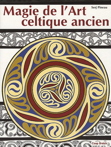 Magie de l'art celtique ancien par Serj Pineau