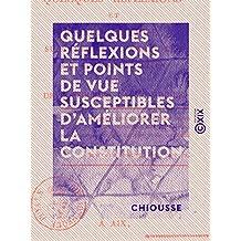 Quelques Réflexions et points de vue susceptibles d'améliorer la constitution - Et de consolider la monarchie