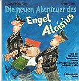 Die neuen Abenteuer des Engel Aloisius: wie der Münchner Dienstmann seinen himmlischen Auftrag erledigen wollte