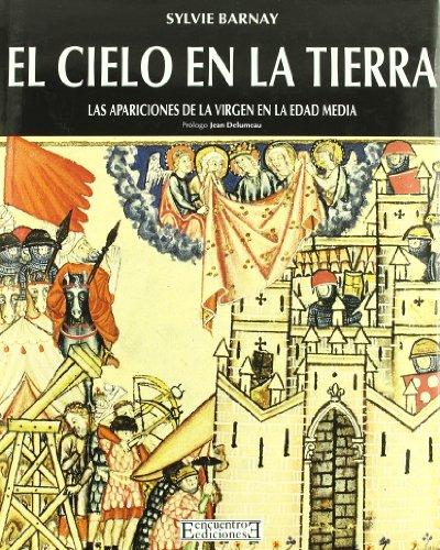 El cielo en la tierra: Las apariciones de la Virgen en la Edad Media: 19 (Pueblos y culturas)