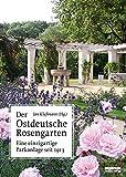 Der Ostdeutsche Rosengarten: Eine einzigartige Parkanlage seit 1913 - Jan Klußmann