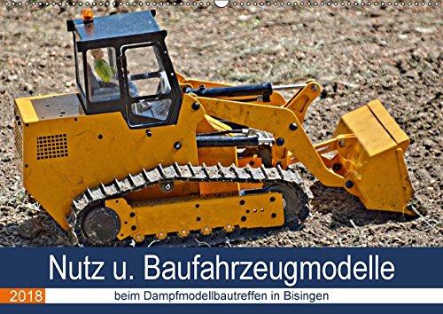 Nutz u. Baufahrzeugmodelle beim Dampfmodellbautreffen in Bisingen (Wandkalender 2018 DIN A2 quer): Detailgetreue RC - Modelle in Aktion (Monatskalender, 14 Seiten ) (CALVENDO Hobbys)