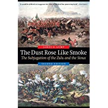 The Dust Rose Like Smoke: The Subjugation of the Zulu and the Sioux, Second Edition (English Edition)