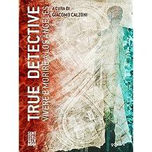 True Detective. Vivere e morire a Los Angeles (Sentieri Selvaggi - goWare) (Italian Edition)