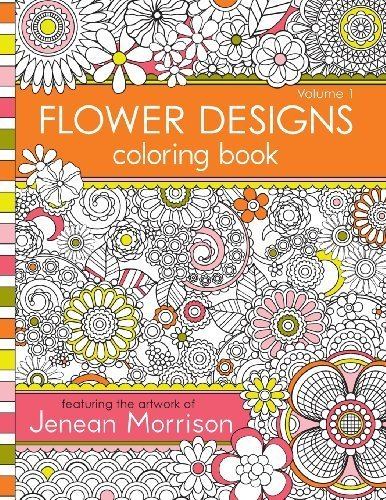 Flower Designs Coloring Book (Volume 1) by Morrison, Jenean (2014) Paperback