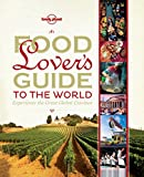 Food Lover's Guide to the World: Experience the Great Global Cuisines (Lonely Planet)